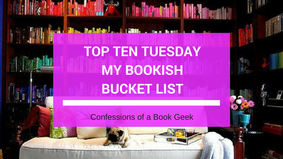 Top Ten Tuesday My Bookish Bucket List