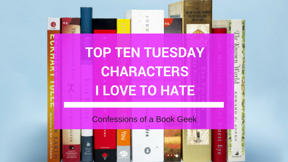 Top Ten Tuesday Characters I Love To Hate