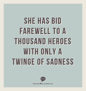she has bid farewell to a thousand heroes