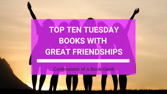 Top Ten Tuesday - Books With Great Friendships