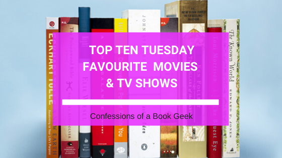 Top Ten Tuesday Favourite Movies and TV Shows