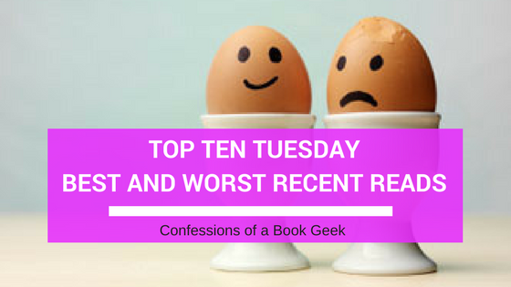 Top Ten Tuesday Best and Worst Recent Reads