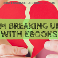 I'm Breaking Up With eBooks