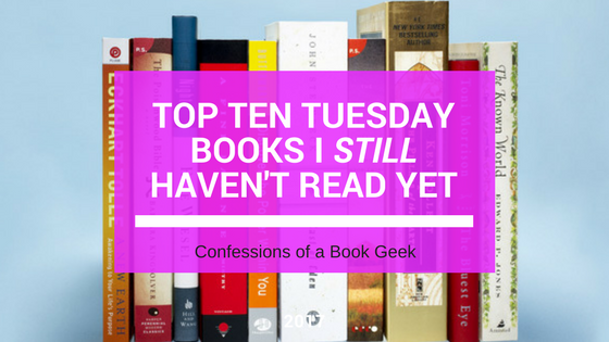 Top Ten Tuesday Books I Still Haven't Read Yet
